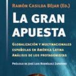 La gran apuesta. Globalización y multinacionales españolas en América Latina